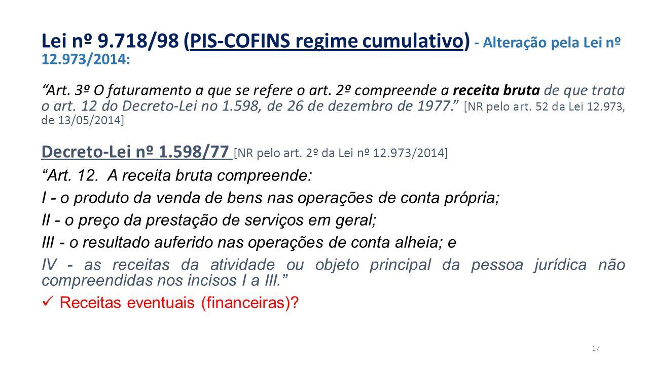 """""""RECEITA"""" e """"FATURAMENTO"""" – BC de contribuições Lei nº 9.718/98 (PIS-COFINS regime cumulativo) - Alteração pela Lei nº 12.973/2014: """"Art. 3º O faturam"""