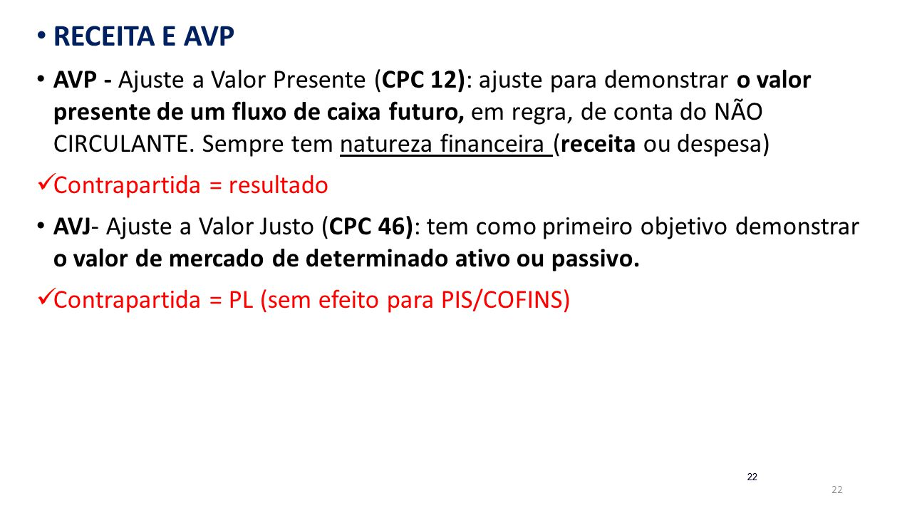 22 RECEITA E AVP AVP - Ajuste a Valor Presente (CPC 12): ajuste para demonstrar o valor presente de um fluxo de caixa futuro, em regra, de conta do NÃ