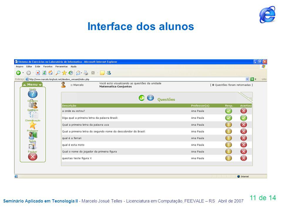 11 de 14 Interface dos alunos Seminário Aplicado em Tecnologia II - Marcelo Josué Telles - Licenciatura em Computação, FEEVALE – RS Abril de 2007