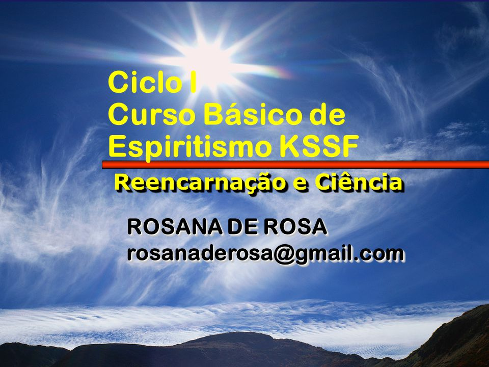1 de 14 Ciclo I Curso Básico de Espiritismo KSSF Reencarnação e Ciência Reencarnação e Ciência ROSANA DE ROSA rosanaderosa@gmail.com rosanaderosa@gmai