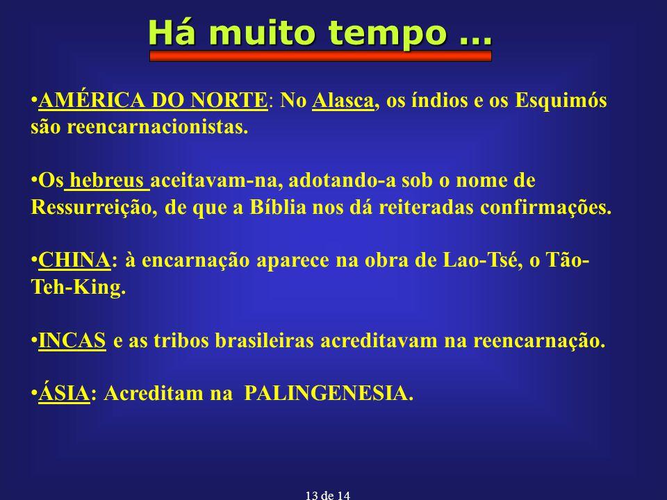 13 de 14 Há muito tempo... AMÉRICA DO NORTE: No Alasca, os índios e os Esquimós são reencarnacionistas. Os hebreus aceitavam-na, adotando-a sob o nome