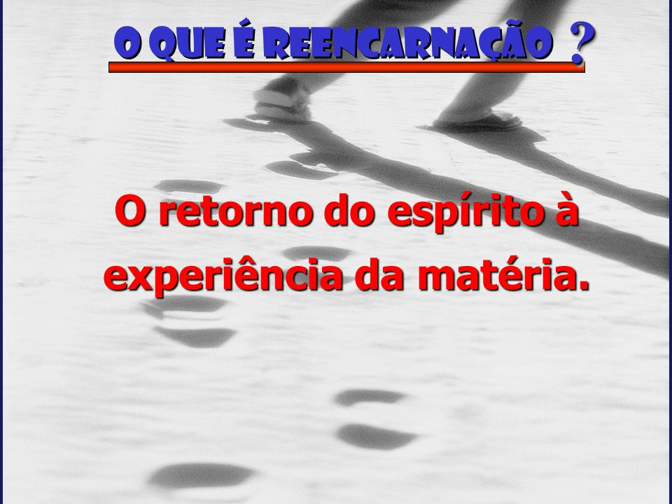 2 de 14 O que é Reencarnação O retorno do espírito à experiência da matéria. ??