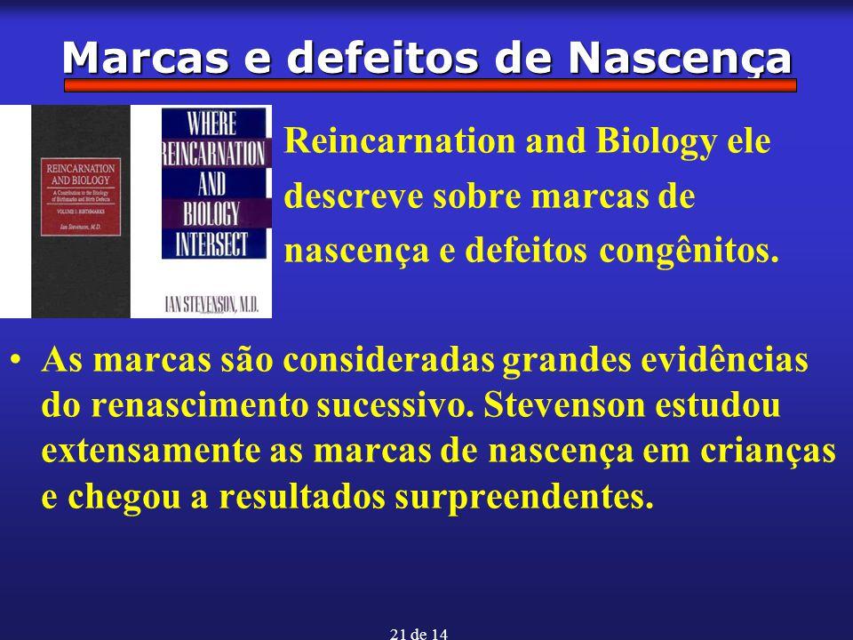 21 de 14 Marcas e defeitos de Nascença Reincarnation and Biology ele descreve sobre marcas de nascença e defeitos congênitos. As marcas são considerad