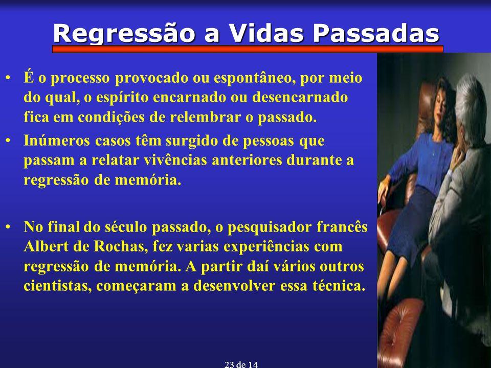 23 de 14 Regressão a Vidas Passadas É o processo provocado ou espontâneo, por meio do qual, o espírito encarnado ou desencarnado fica em condições de