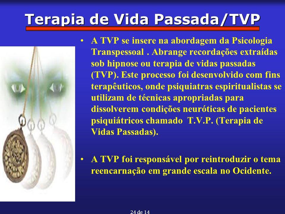 24 de 14 Terapia de Vida Passada/TVP A TVP se insere na abordagem da Psicologia Transpessoal. Abrange recordações extraídas sob hipnose ou terapia de