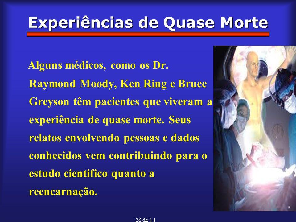26 de 14 Experiências de Quase Morte Alguns médicos, como os Dr. Raymond Moody, Ken Ring e Bruce Greyson têm pacientes que viveram a experiência de qu