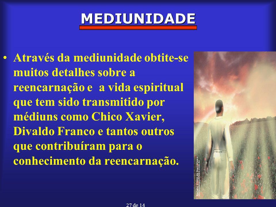 27 de 14 MEDIUNIDADE Através da mediunidade obtite-se muitos detalhes sobre a reencarnação e a vida espiritual que tem sido transmitido por médiuns co