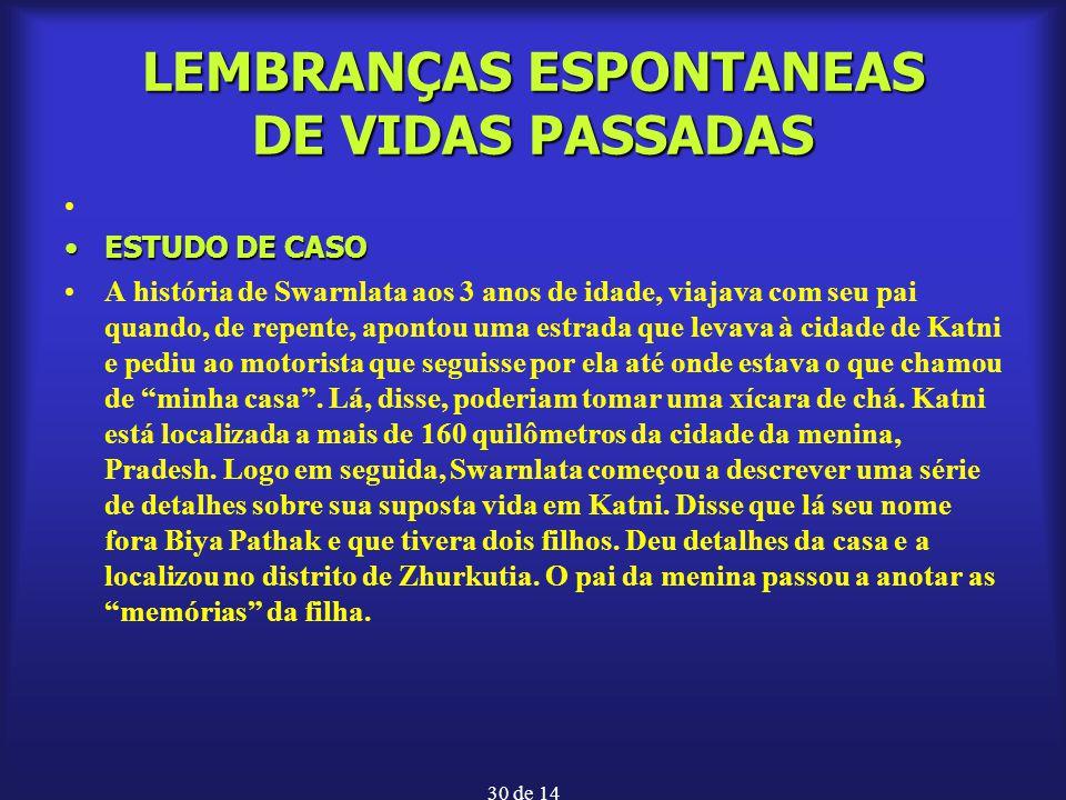 30 de 14 LEMBRANÇAS ESPONTANEAS DE VIDAS PASSADAS ESTUDO DE CASOESTUDO DE CASO A história de Swarnlata aos 3 anos de idade, viajava com seu pai quando