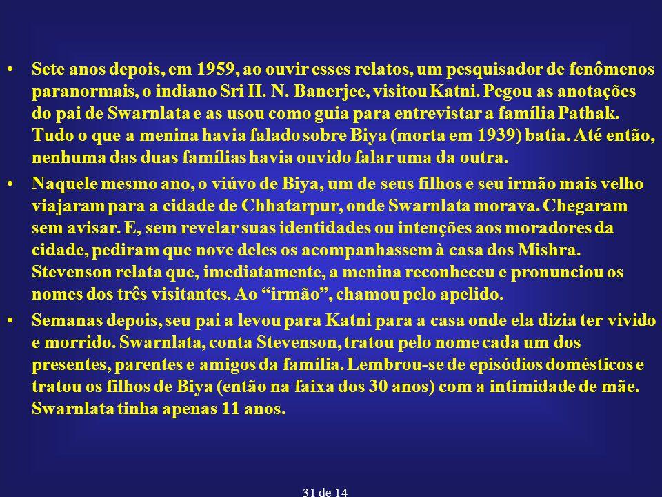 31 de 14 Sete anos depois, em 1959, ao ouvir esses relatos, um pesquisador de fenômenos paranormais, o indiano Sri H. N. Banerjee, visitou Katni. Pego