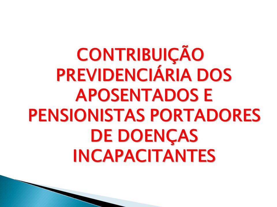 CONTRIBUIÇÃO PREVIDENCIÁRIA DOS APOSENTADOS E PENSIONISTAS PORTADORES DE DOENÇAS INCAPACITANTES