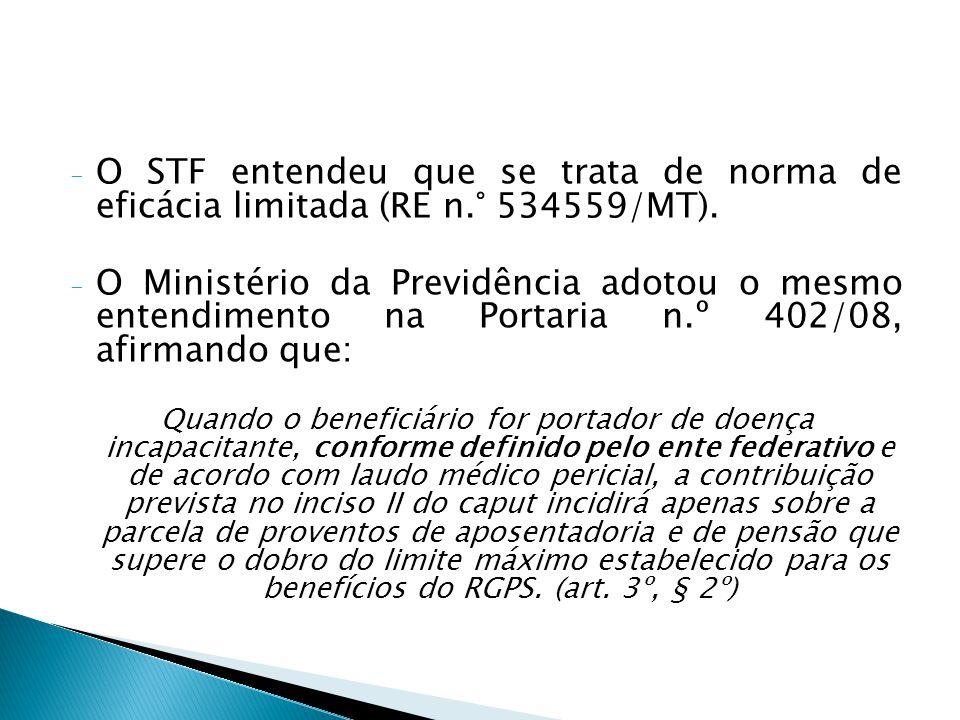 - O STF entendeu que se trata de norma de eficácia limitada (RE n.° 534559/MT). - O Ministério da Previdência adotou o mesmo entendimento na Portaria