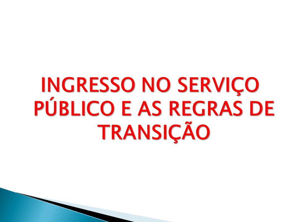 INGRESSO NO SERVIÇO PÚBLICO E AS REGRAS DE TRANSIÇÃO