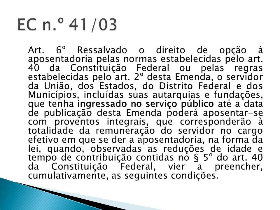 Art. 6º Ressalvado o direito de opção à aposentadoria pelas normas estabelecidas pelo art.