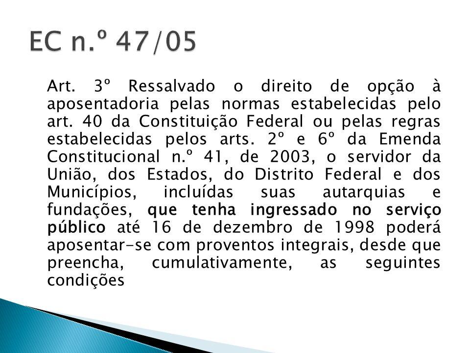 Art. 3º Ressalvado o direito de opção à aposentadoria pelas normas estabelecidas pelo art.