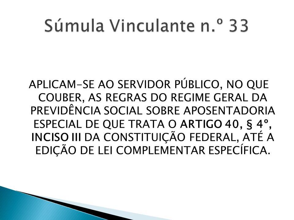 APLICAM-SE AO SERVIDOR PÚBLICO, NO QUE COUBER, AS REGRAS DO REGIME GERAL DA PREVIDÊNCIA SOCIAL SOBRE APOSENTADORIA ESPECIAL DE QUE TRATA O ARTIGO 40, § 4º, INCISO III DA CONSTITUIÇÃO FEDERAL, ATÉ A EDIÇÃO DE LEI COMPLEMENTAR ESPECÍFICA.