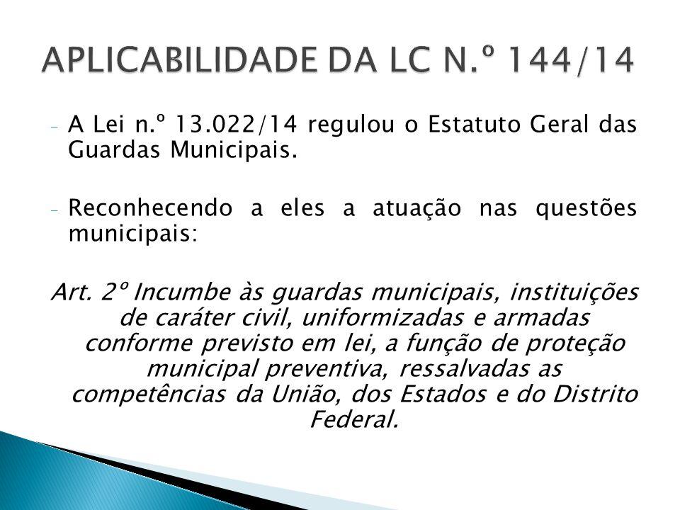 - A Lei n.º 13.022/14 regulou o Estatuto Geral das Guardas Municipais.