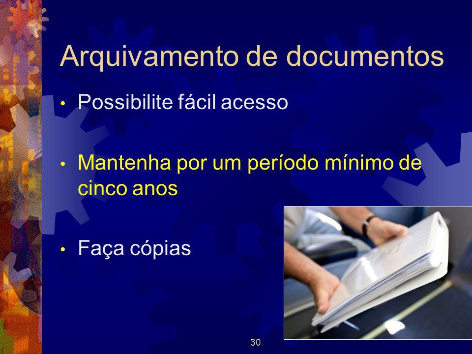 30 Arquivamento de documentos Possibilite fácil acesso Mantenha por um período mínimo de cinco anos Faça cópias