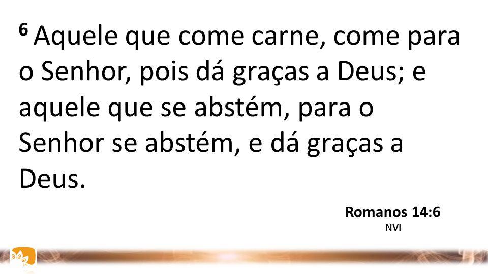 6 Aquele que considera um dia como especial, para o Senhor assim o faz. Romanos 14:6 NVI