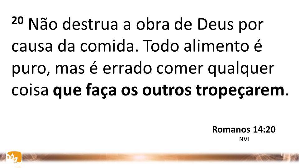 19 Por isso, esforcemo-nos em promover tudo quanto conduz à paz e à edificação mútua. Romanos 14:19 NVI