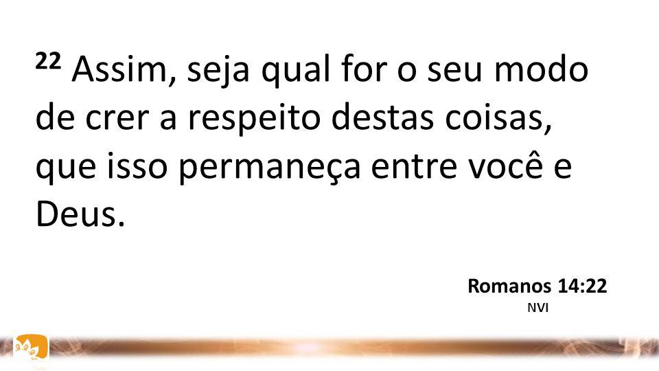 21 É melhor não comer carne nem beber vinho, nem fazer qualquer outra coisa que leve seu irmão a cair. Romanos 14:21 NVI