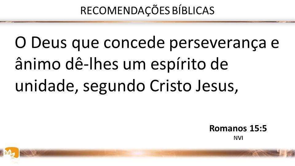 RECOMENDAÇÕES BÍBLICAS Cada um de nós deve agradar ao seu próximo para o bem dele, a fim de edificá-lo. Romanos 15:2 NVI
