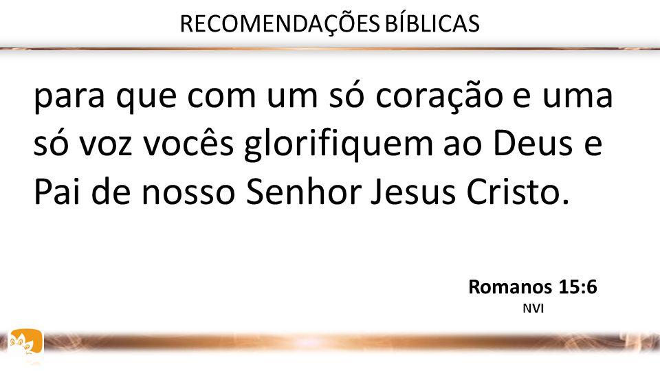 O Deus que concede perseverança e ânimo dê-lhes um espírito de unidade, segundo Cristo Jesus, Romanos 15:5 NVI RECOMENDAÇÕES BÍBLICAS