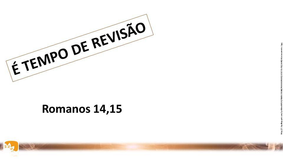 http://2.bp.blogspot.com/-yxHDeu0UkKA/UbUXt28Kb4I/AAAAAAAAAEY/xYS873TzkEI/s1600/relacionamento-2.jpg É TEMPO DE REVISÃO Romanos 14,15