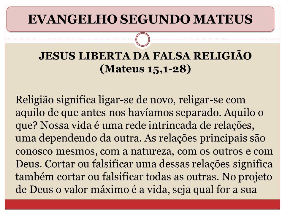 JESUS LIBERTA DA FALSA RELIGIÃO (Mateus 15,1-28) Religião significa ligar-se de novo, religar-se com aquilo de que antes nos havíamos separado. Aquilo