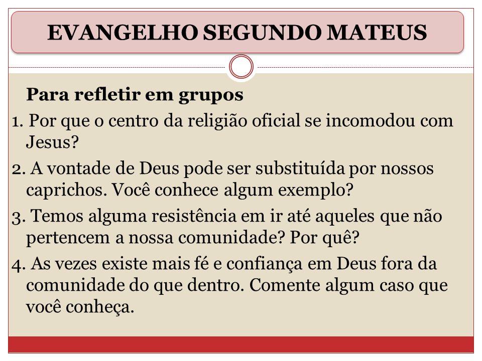 Para refletir em grupos 1. Por que o centro da religião oficial se incomodou com Jesus? 2. A vontade de Deus pode ser substituída por nossos caprichos