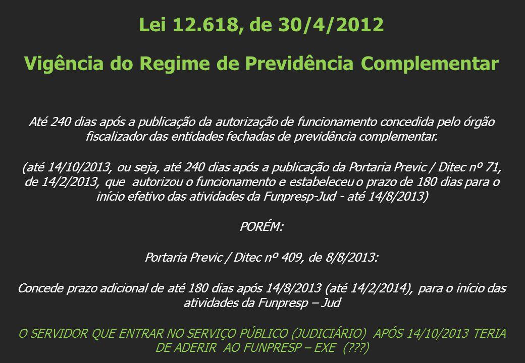 Lei 12.618, de 30/4/2012 Vigência do Regime de Previdência Complementar Até 240 dias após a publicação da autorização de funcionamento concedida pelo órgão fiscalizador das entidades fechadas de previdência complementar.