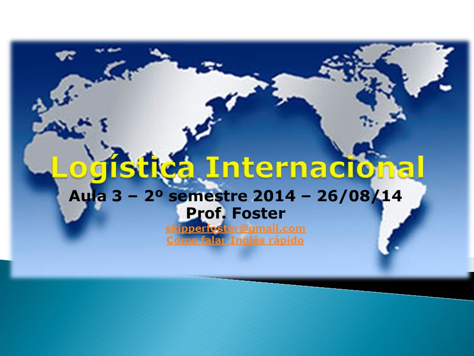 Aula 3 – 2º semestre 2014 – 26/08/14 Prof. Foster skipperfoster@gmail.com Como falar Inglês rápido
