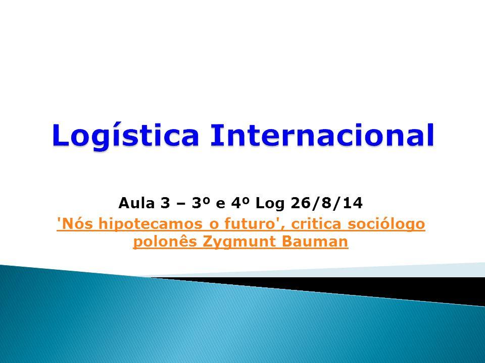 Aula 3 – 3º e 4º Log 26/8/14 Nós hipotecamos o futuro , critica sociólogo polonês Zygmunt Bauman
