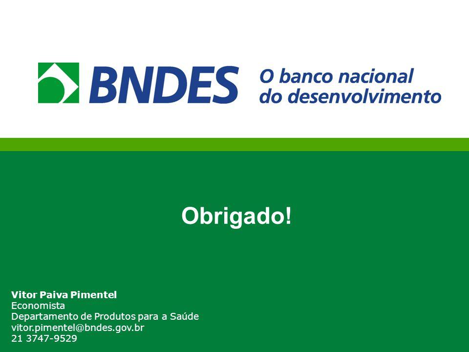 Obrigado! Vitor Paiva Pimentel Economista Departamento de Produtos para a Saúde vitor.pimentel@bndes.gov.br 21 3747-9529