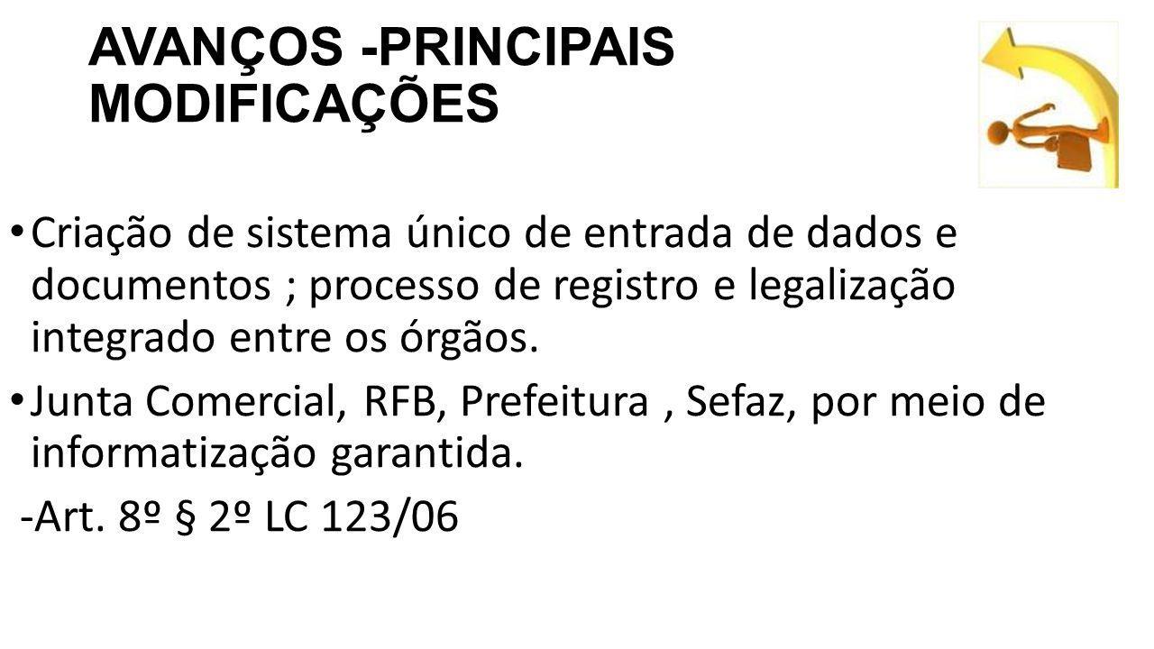 AVANÇOS -PRINCIPAIS MODIFICAÇÕES Criação de sistema único de entrada de dados e documentos ; processo de registro e legalização integrado entre os órgãos.