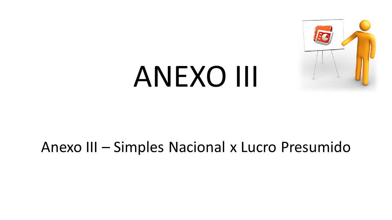 ANEXO III Anexo III – Simples Nacional x Lucro Presumido