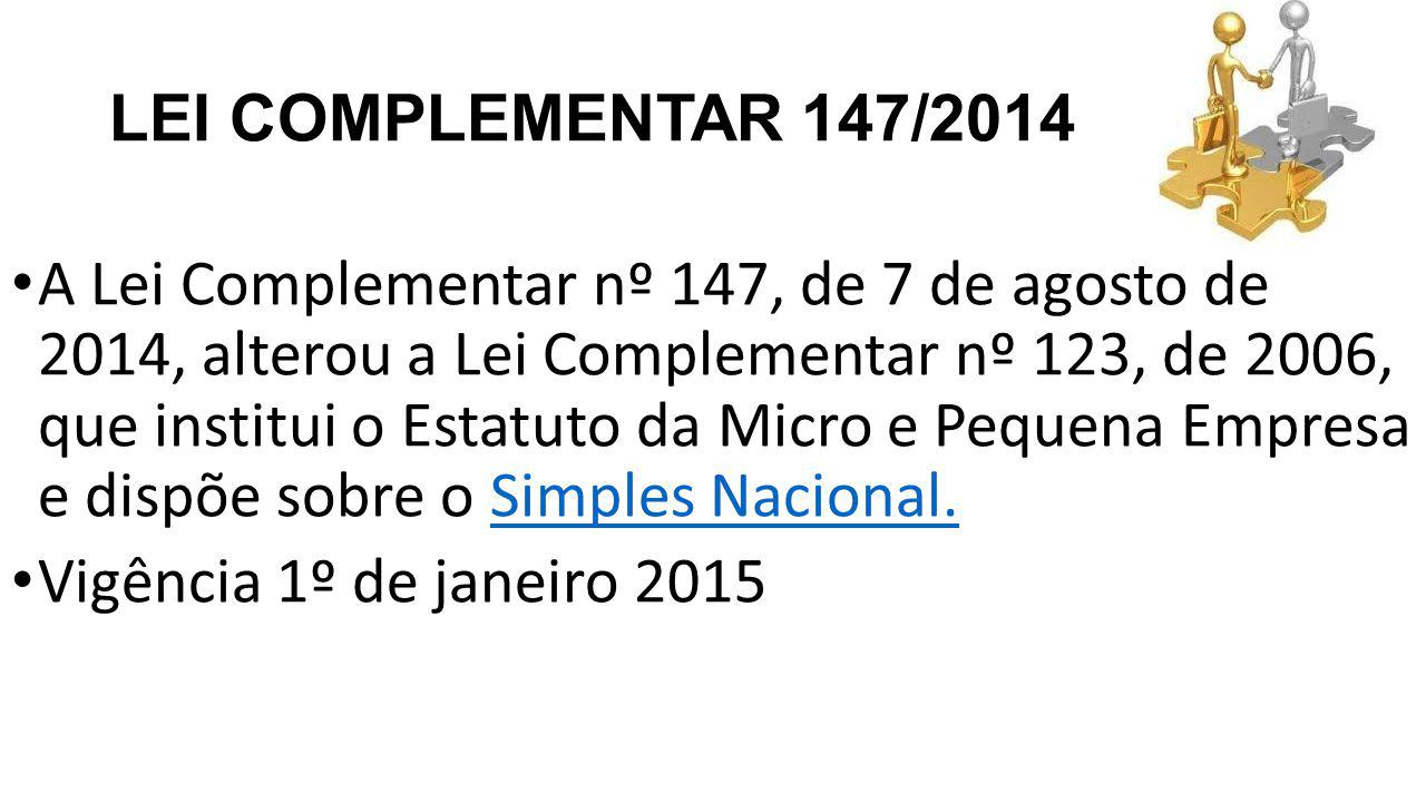 LEI COMPLEMENTAR 147/2014 A Lei Complementar nº 147, de 7 de agosto de 2014, alterou a Lei Complementar nº 123, de 2006, que institui o Estatuto da Micro e Pequena Empresa e dispõe sobre o Simples Nacional.Simples Nacional.