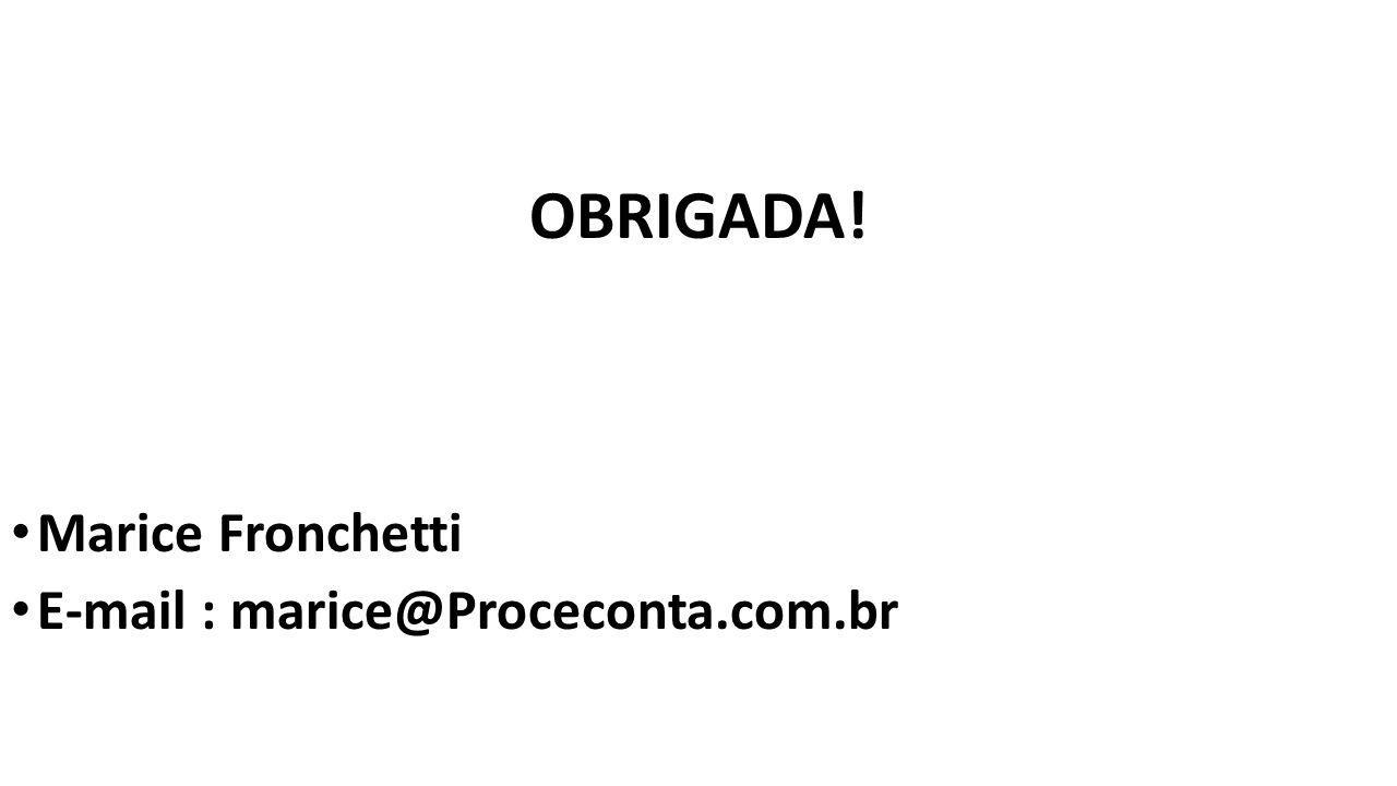 OBRIGADA! Marice Fronchetti E-mail : marice@Proceconta.com.br