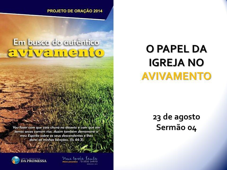 O PAPEL DA IGREJA NO AVIVAMENTO 23 de agosto Sermão 04