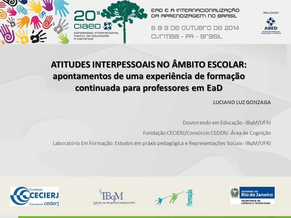 ATITUDES INTERPESSOAIS NO ÂMBITO ESCOLAR: apontamentos de uma experiência de formação continuada para professores em EaD LUCIANO LUZ GONZAGA Doutorand