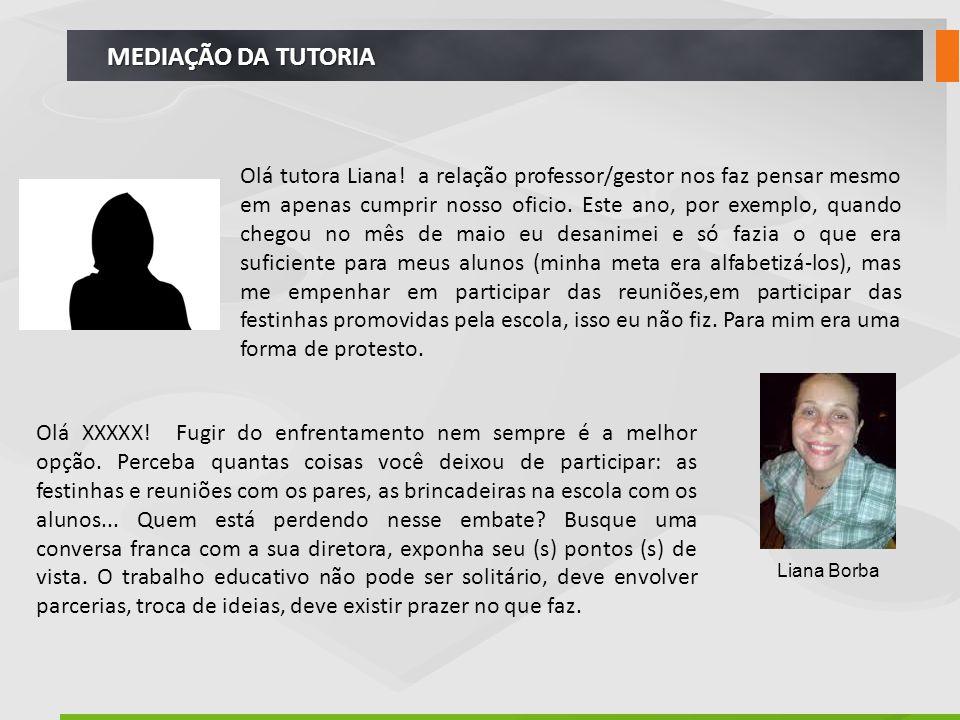 MEDIAÇÃO DA TUTORIA Liana Borba Olá tutora Liana! a relação professor/gestor nos faz pensar mesmo em apenas cumprir nosso oficio. Este ano, por exempl