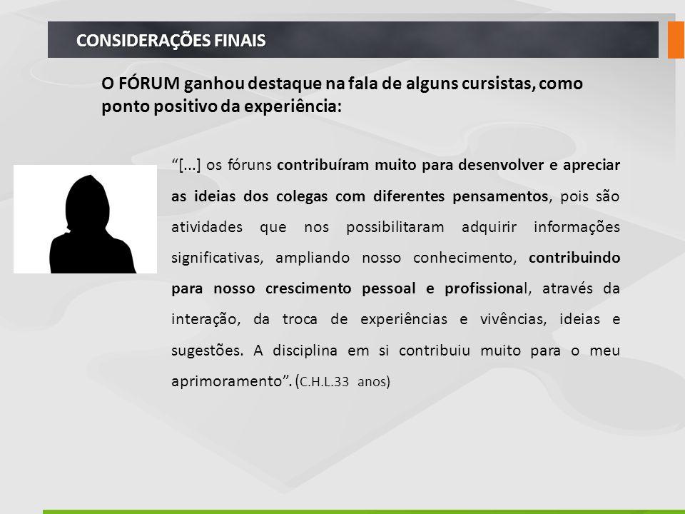 """CONSIDERAÇÕES FINAIS O FÓRUM ganhou destaque na fala de alguns cursistas, como ponto positivo da experiência: """"[...] os fóruns contribuíram muito para"""