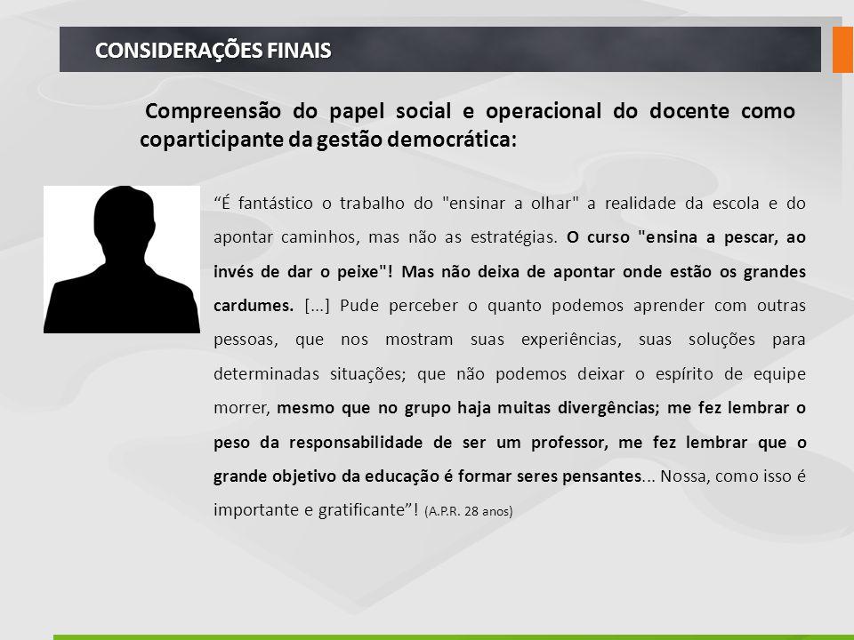 """CONSIDERAÇÕES FINAIS Compreensão do papel social e operacional do docente como coparticipante da gestão democrática: """"É fantástico o trabalho do"""