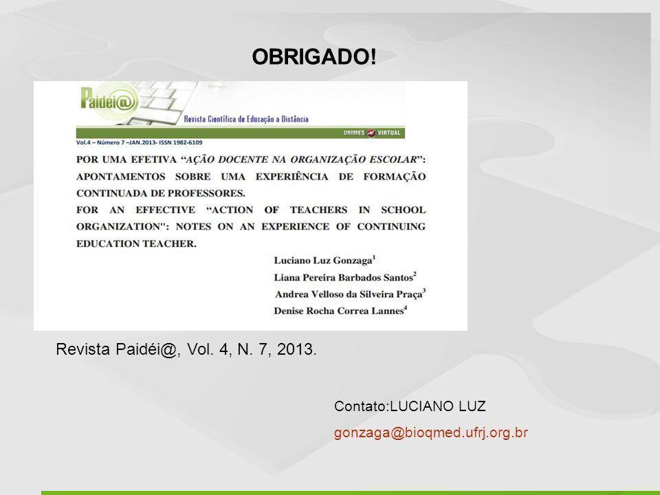 Contato:LUCIANO LUZ gonzaga@bioqmed.ufrj.org.br OBRIGADO! Revista Paidéi@, Vol. 4, N. 7, 2013.