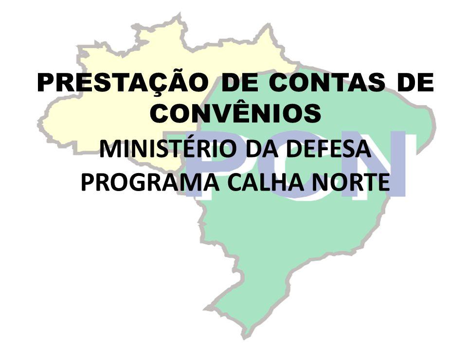 MINISTÉRIO DA DEFESA PROGRAMA CALHA NORTE PRESTAÇÃO DE CONTAS DE CONVÊNIOS