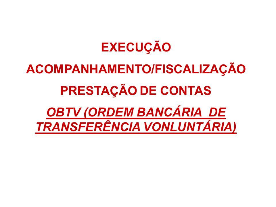 EXECUÇÃO ACOMPANHAMENTO/FISCALIZAÇÃO PRESTAÇÃO DE CONTAS OBTV (ORDEM BANCÁRIA DE TRANSFERÊNCIA VONLUNTÁRIA)