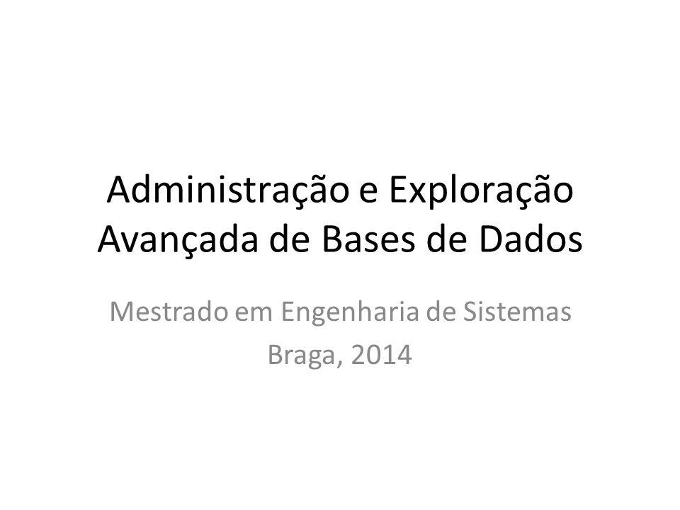 Administração e Exploração Avançada de Bases de Dados Mestrado em Engenharia de Sistemas Braga, 2014