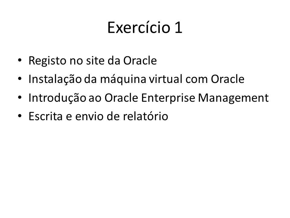 Exercício 1 Registo no site da Oracle Instalação da máquina virtual com Oracle Introdução ao Oracle Enterprise Management Escrita e envio de relatório