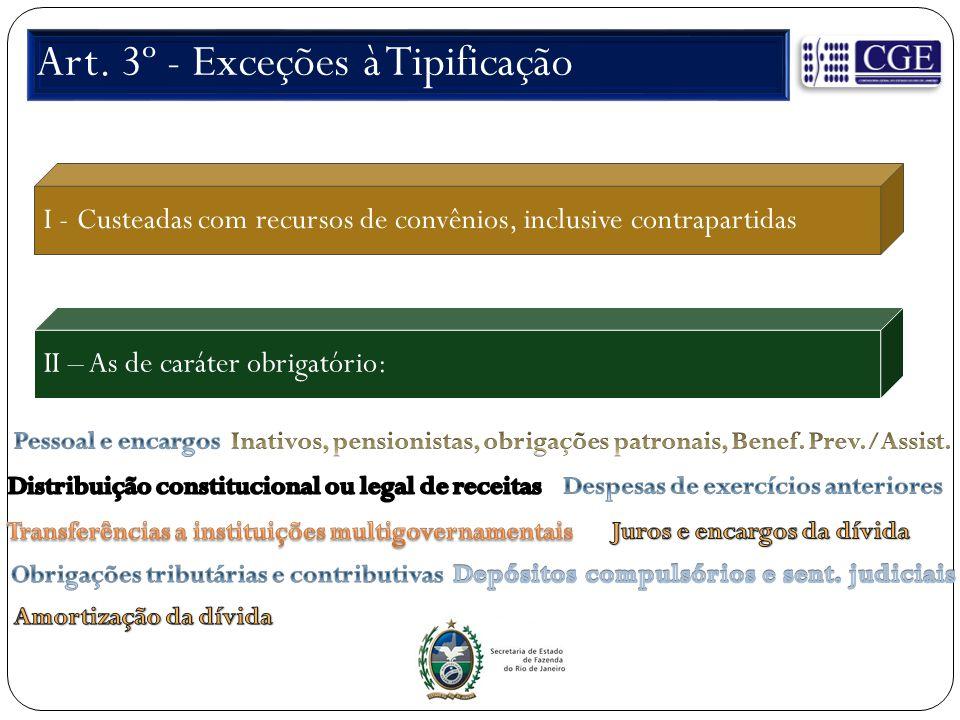 Art. 3º - Exceções à Tipificação I - Custeadas com recursos de convênios, inclusive contrapartidas II – As de caráter obrigatório: