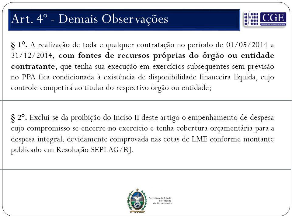 Art. 4º - Demais Observações § 1°. A realização de toda e qualquer contratação no período de 01/05/2014 a 31/12/2014, com fontes de recursos próprias