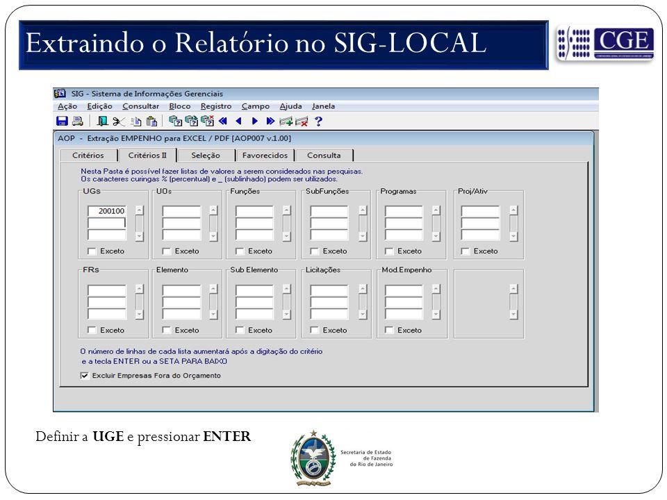 Extraindo o Relatório no SIG-LOCAL Definir a UGE e pressionar ENTER